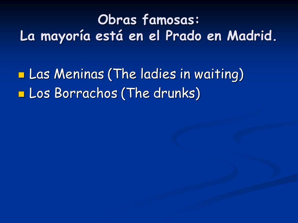 Obras famosas: La mayoría está en el Prado en Madrid.