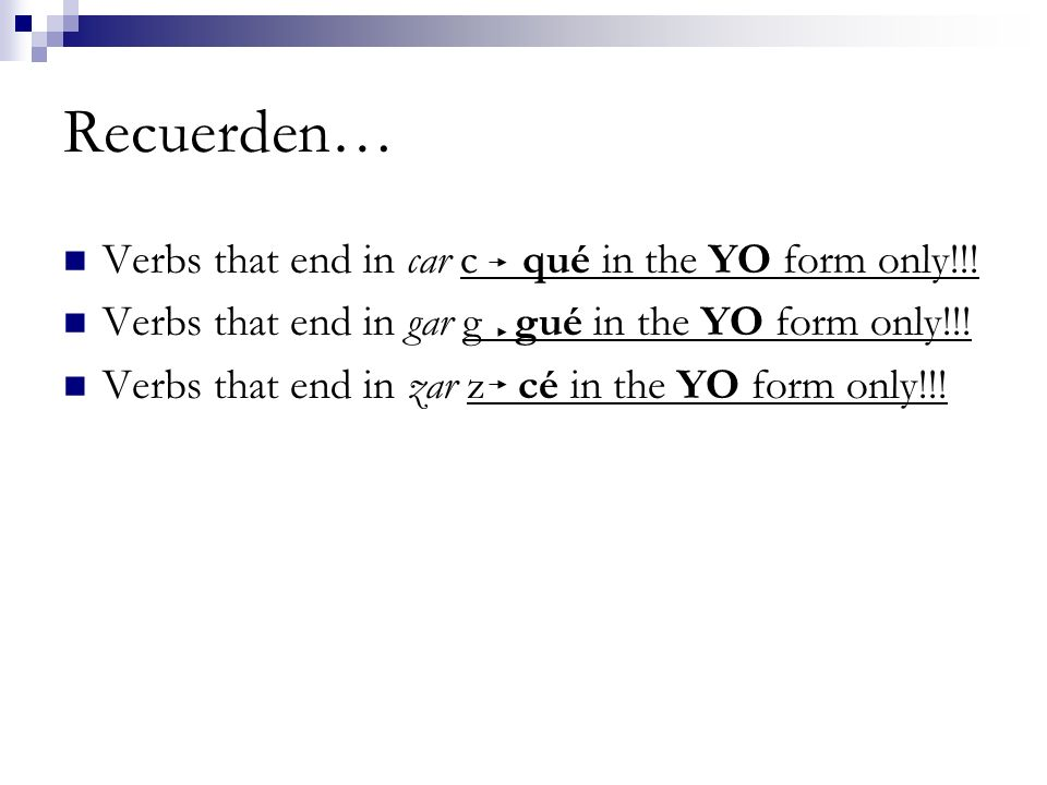 Recuerden… Verbs that end in car c qué in the YO form only!!!