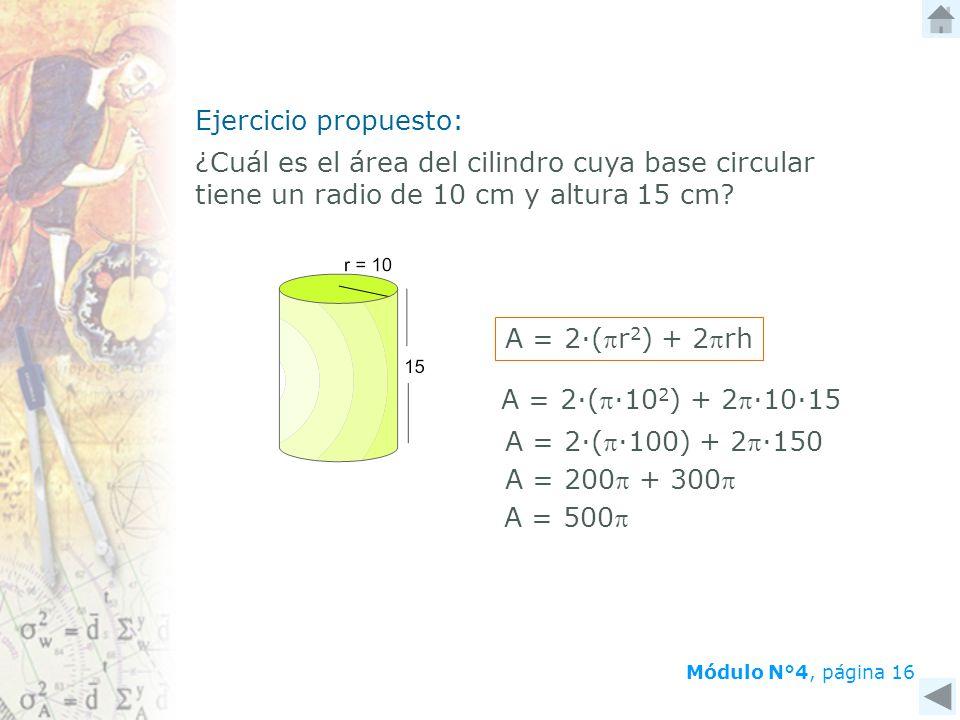 Ejercicio propuesto: ¿Cuál es el área del cilindro cuya base circular tiene un radio de 10 cm y altura 15 cm