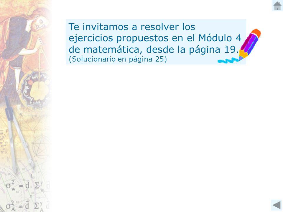 Te invitamos a resolver los ejercicios propuestos en el Módulo 4 de matemática, desde la página 19.
