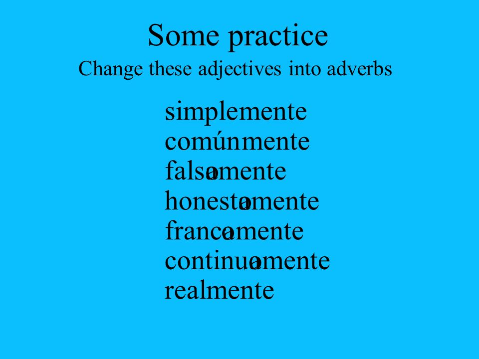 Change these adjectives into adverbs
