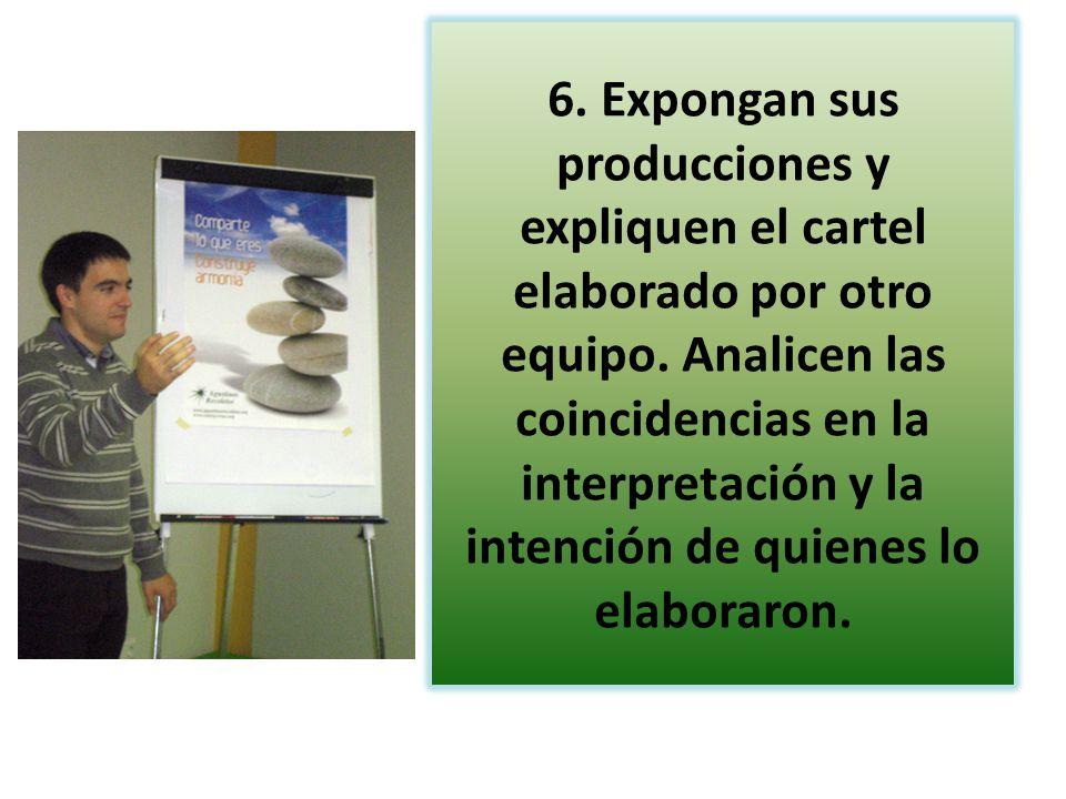 6. Expongan sus producciones y expliquen el cartel elaborado por otro equipo.