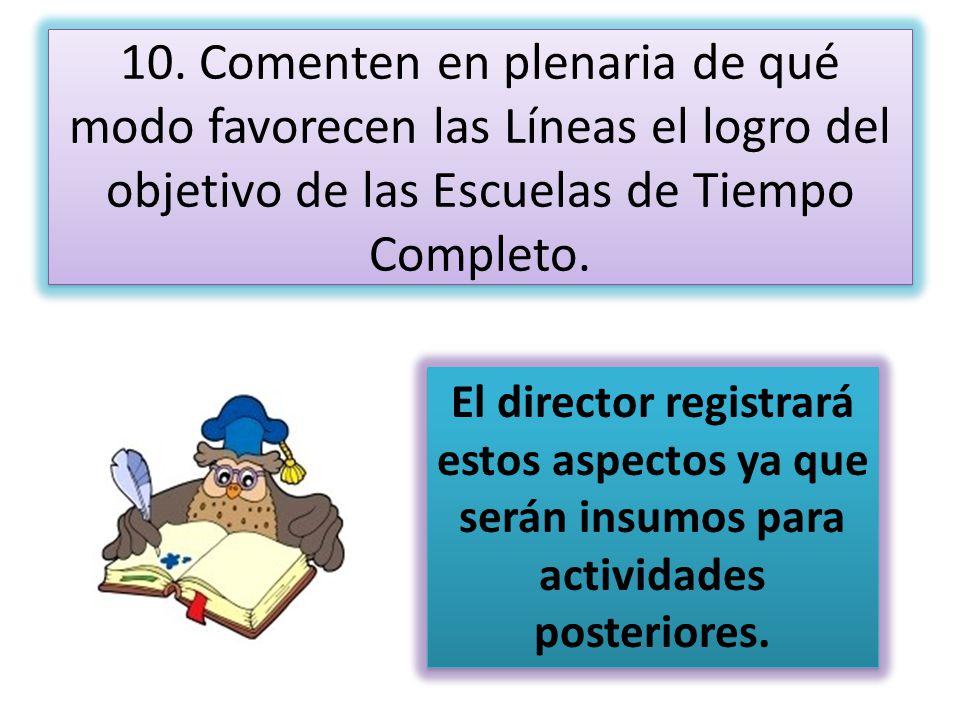 10. Comenten en plenaria de qué modo favorecen las Líneas el logro del objetivo de las Escuelas de Tiempo Completo.