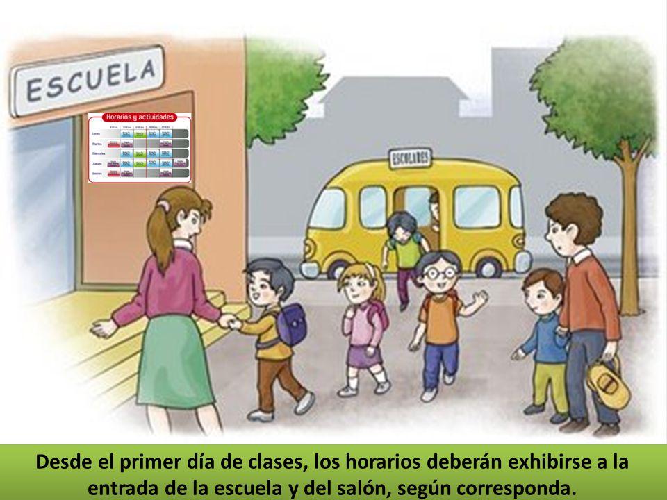 Desde el primer día de clases, los horarios deberán exhibirse a la entrada de la escuela y del salón, según corresponda.