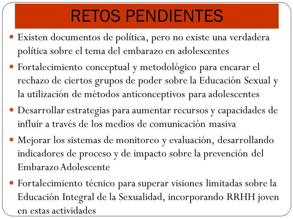 RETOS PENDIENTES Existen documentos de política, pero no existe una verdadera política sobre el tema del embarazo en adolescentes.