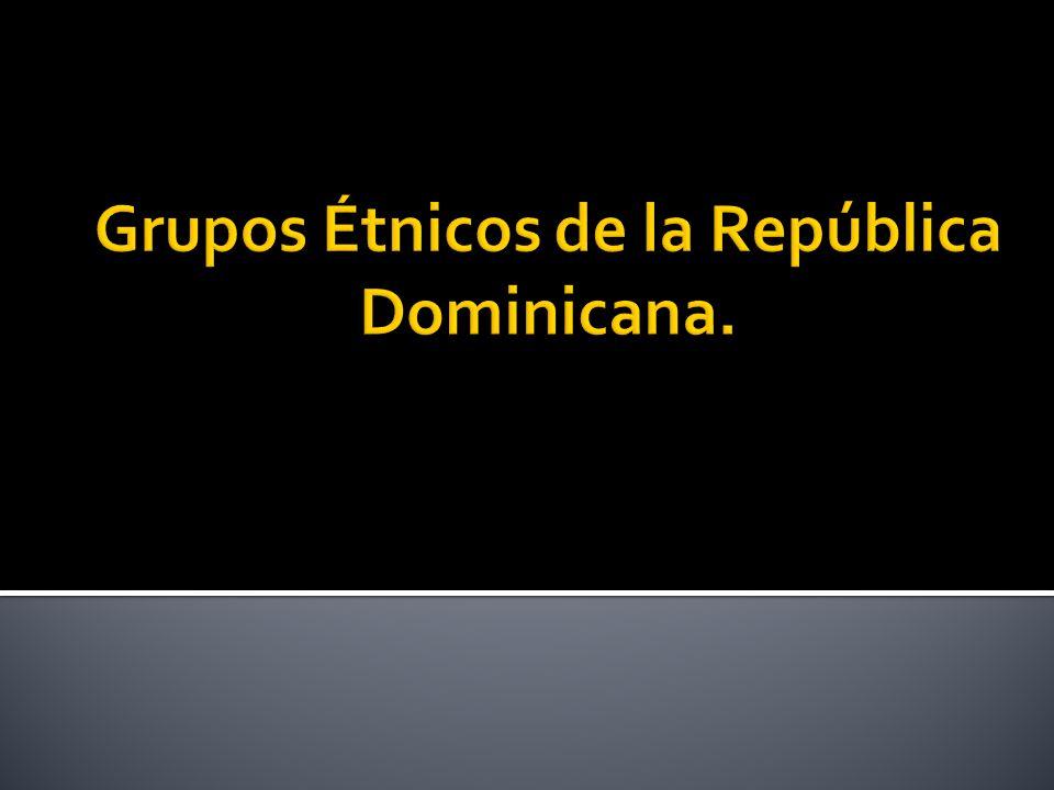 Grupos Étnicos de la República Dominicana.