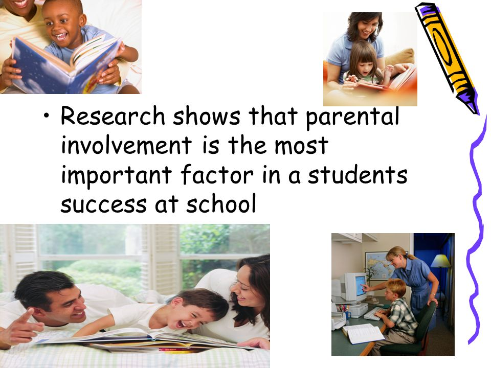 Research shows that parental involvement is the most important factor in a students success at school