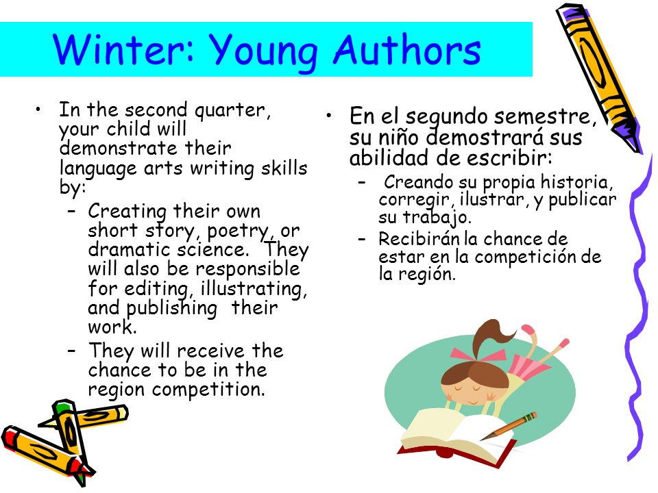 Winter: Young AuthorsIn the second quarter, your child will demonstrate their language arts writing skills by: