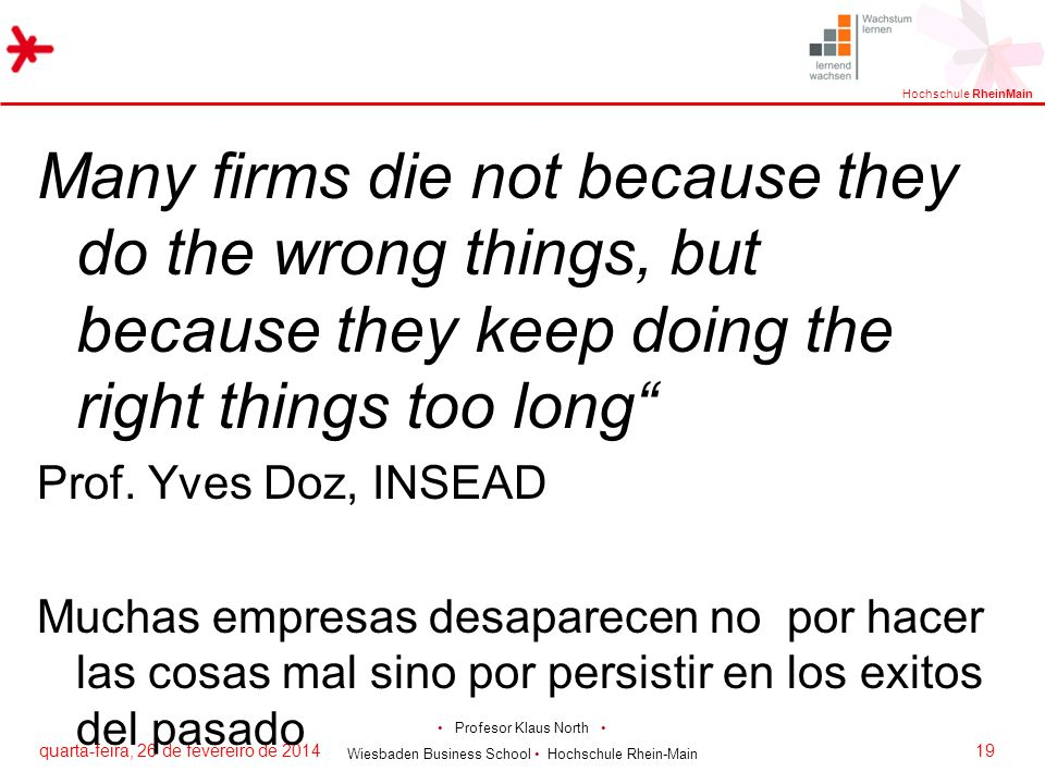 Many firms die not because they do the wrong things, but because they keep doing the right things too long