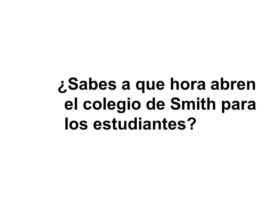 ¿Sabes a que hora abren el colegio de Smith para los estudiantes