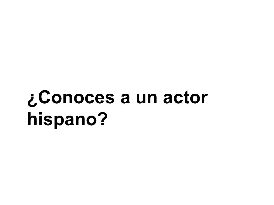 ¿Conoces a un actor hispano