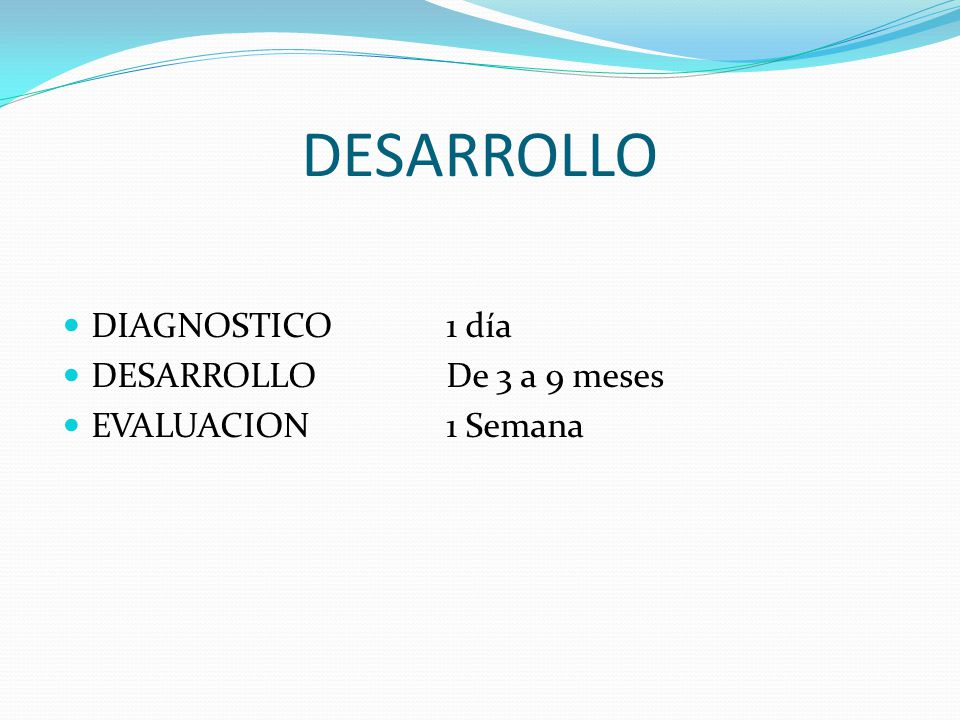 DESARROLLO DIAGNOSTICO 1 día DESARROLLO De 3 a 9 meses