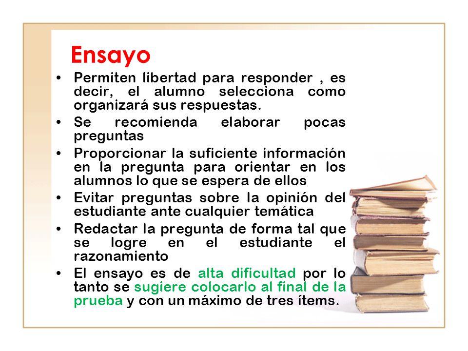 Ensayo Permiten libertad para responder , es decir, el alumno selecciona como organizará sus respuestas.