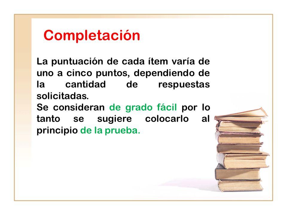 Completación La puntuación de cada ítem varía de uno a cinco puntos, dependiendo de la cantidad de respuestas solicitadas.