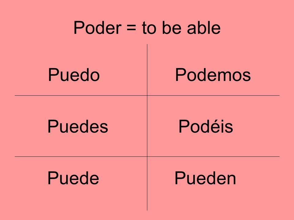 Poder = to be able Puedo Podemos Puedes Podéis Puede Pueden