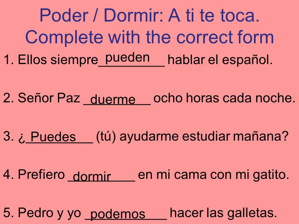 Poder / Dormir: A ti te toca. Complete with the correct form