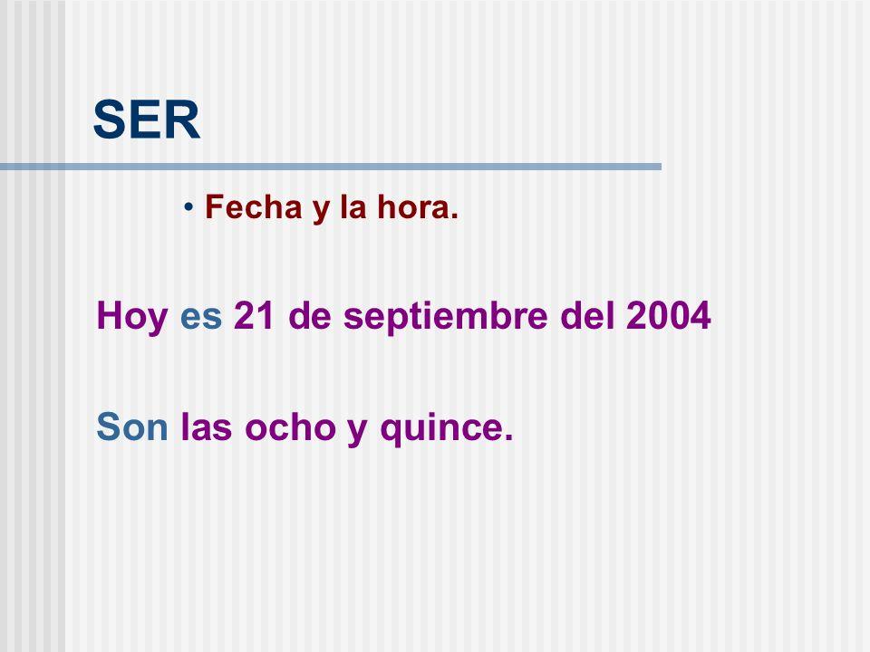 SER Hoy es 21 de septiembre del 2004 Son las ocho y quince.