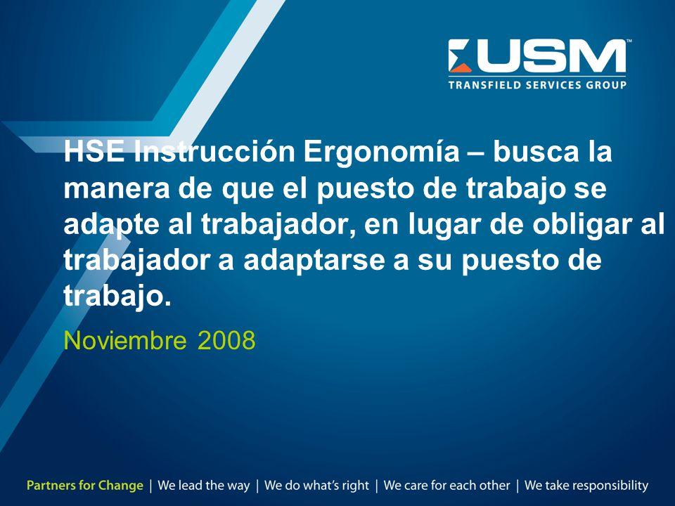 HSE Instrucción Ergonomía – busca la manera de que el puesto de trabajo se adapte al trabajador, en lugar de obligar al trabajador a adaptarse a su puesto de trabajo.
