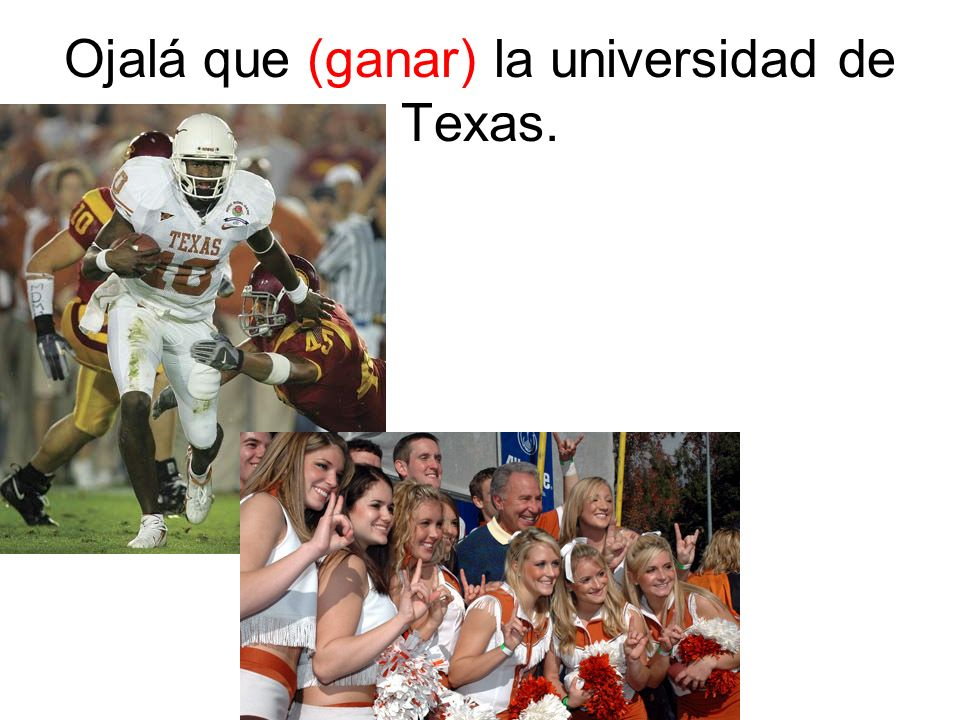 Ojalá que (ganar) la universidad de Texas.