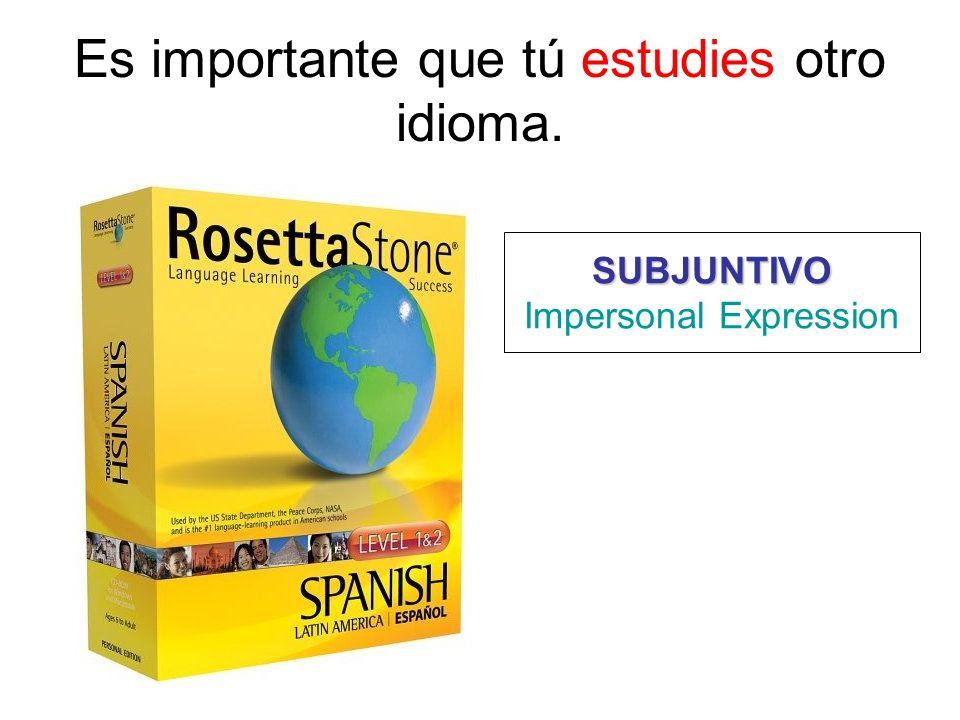 Es importante que tú estudies otro idioma.