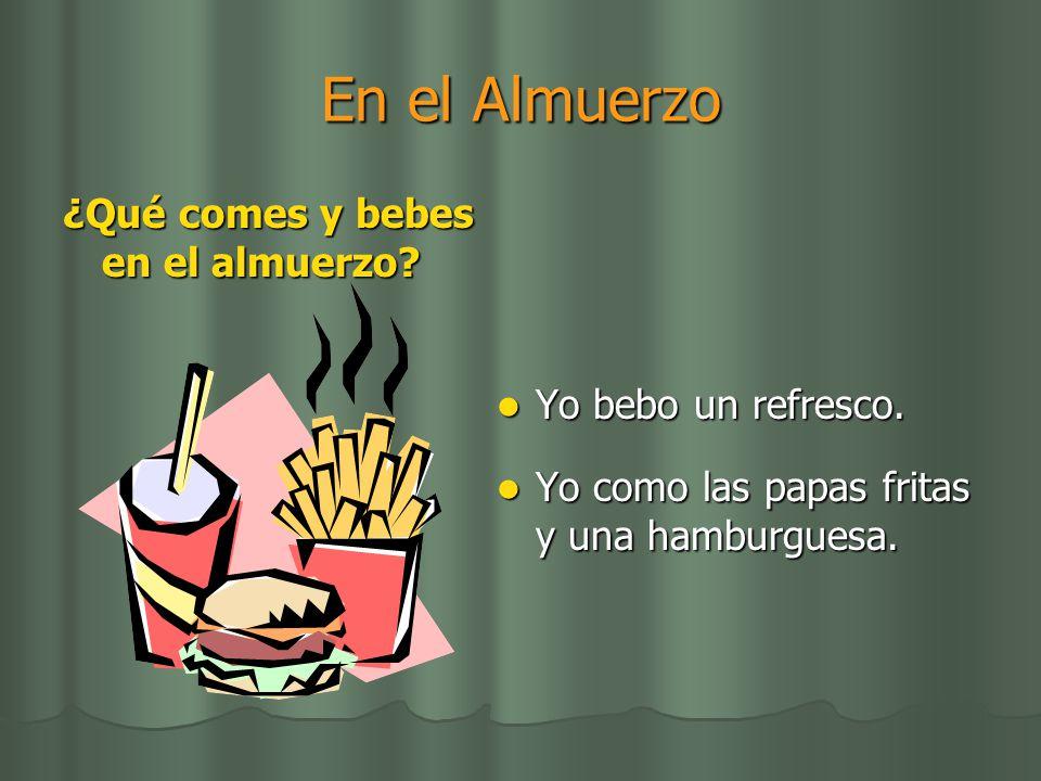 En el Almuerzo ¿Qué comes y bebes en el almuerzo Yo bebo un refresco.