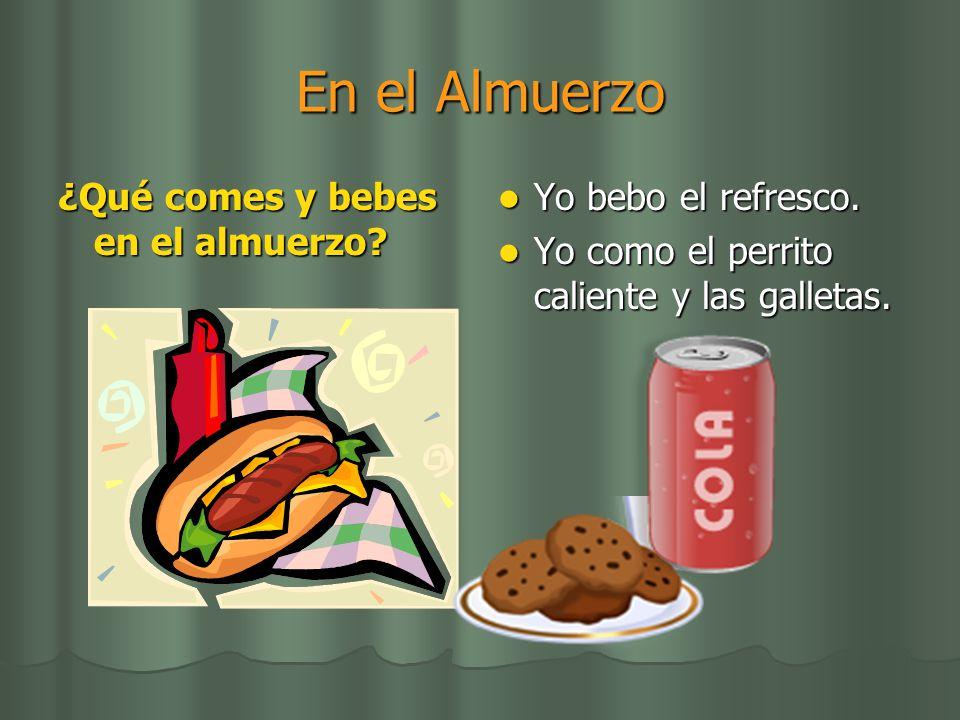 En el Almuerzo ¿Qué comes y bebes en el almuerzo Yo bebo el refresco.