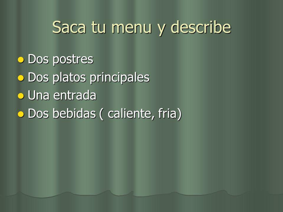 Saca tu menu y describe Dos postres Dos platos principales Una entrada