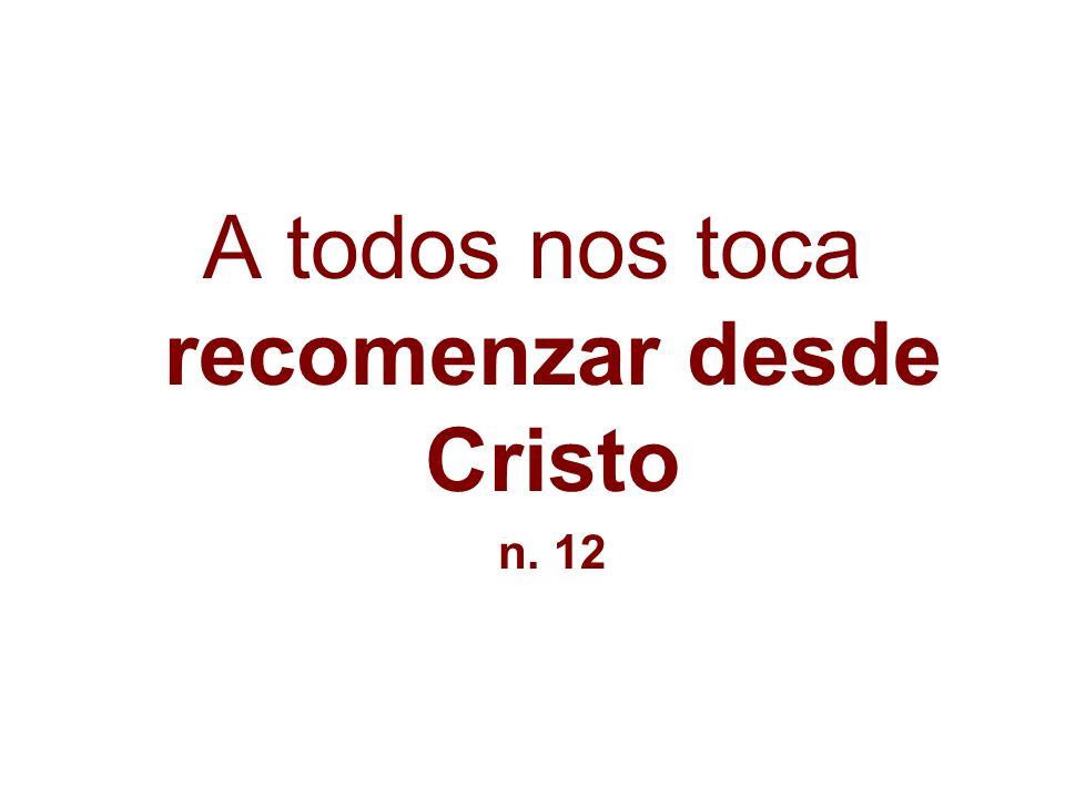 A todos nos toca recomenzar desde Cristo