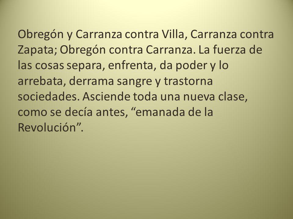 Obregón y Carranza contra Villa, Carranza contra Zapata; Obregón contra Carranza.