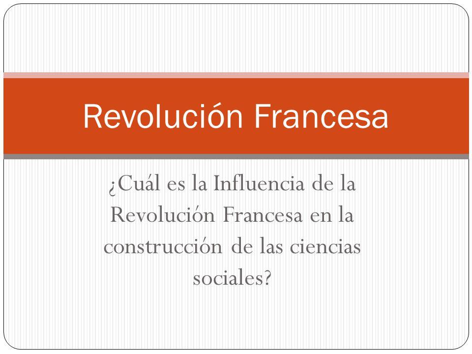 Revolución Francesa ¿Cuál es la Influencia de la Revolución Francesa en la construcción de las ciencias sociales