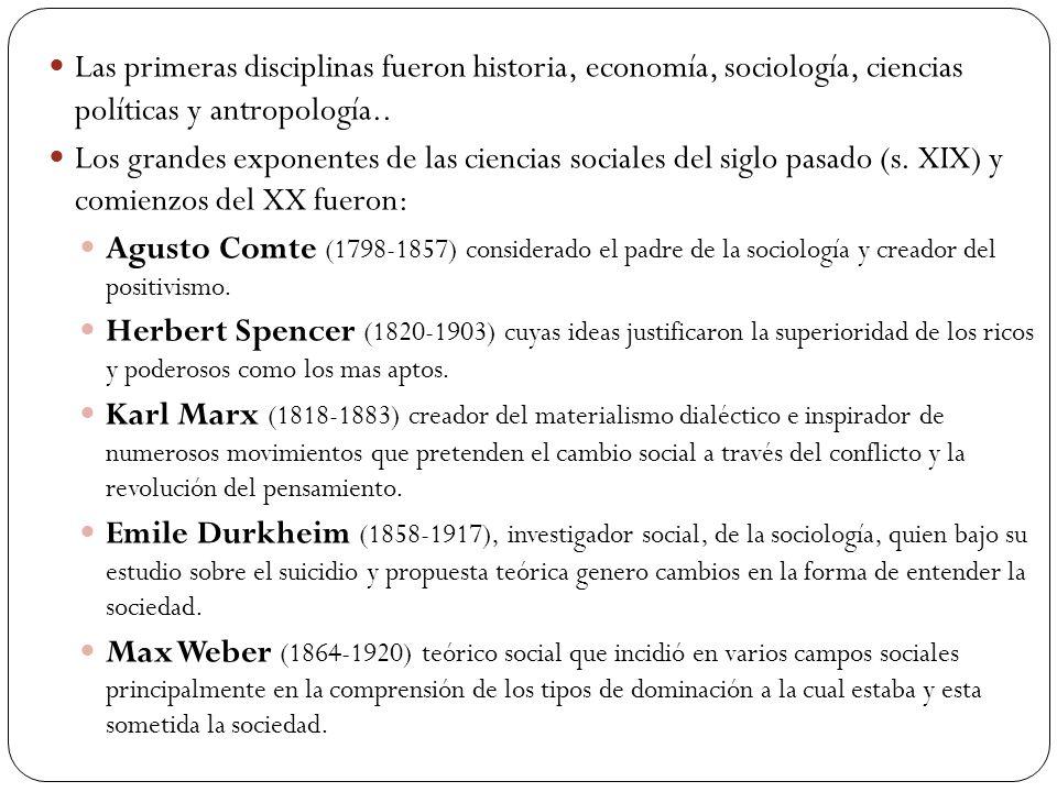 Las primeras disciplinas fueron historia, economía, sociología, ciencias políticas y antropología..