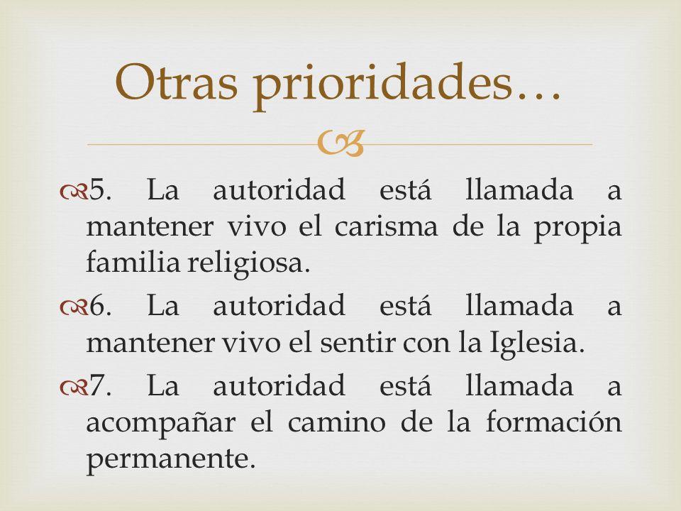 Otras prioridades…5. La autoridad está llamada a mantener vivo el carisma de la propia familia religiosa.