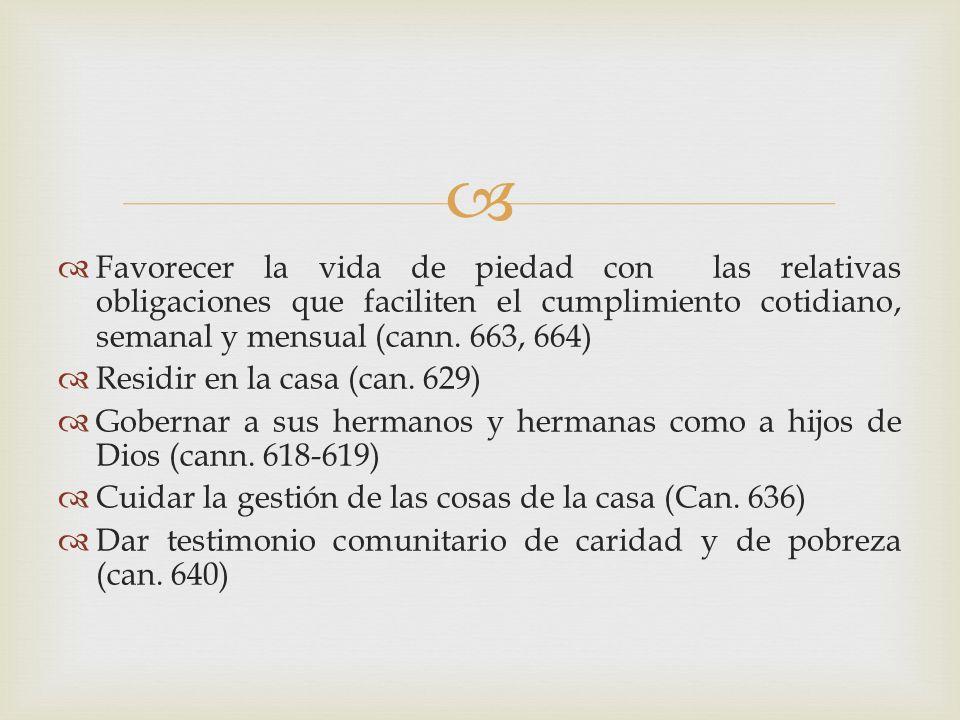 Favorecer la vida de piedad con las relativas obligaciones que faciliten el cumplimiento cotidiano, semanal y mensual (cann. 663, 664)
