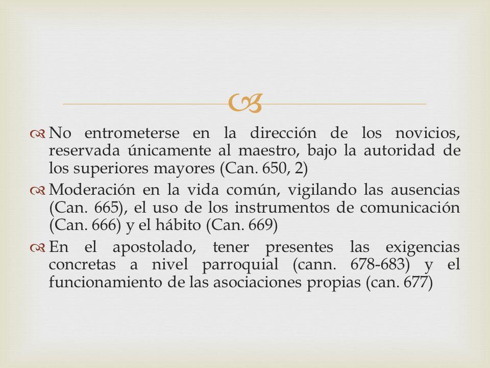 No entrometerse en la dirección de los novicios, reservada únicamente al maestro, bajo la autoridad de los superiores mayores (Can. 650, 2)