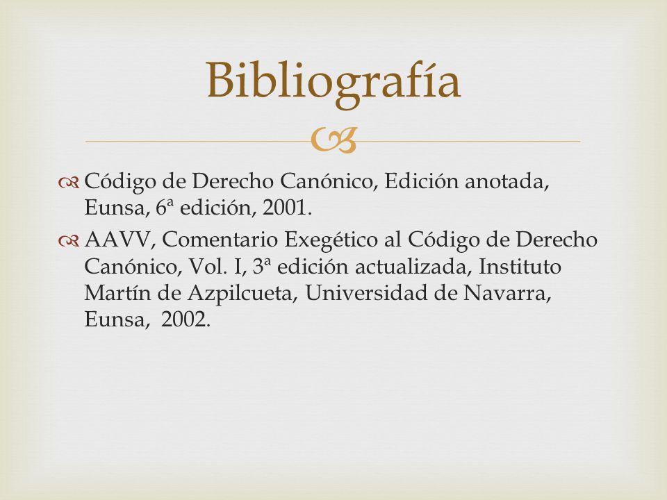 BibliografíaCódigo de Derecho Canónico, Edición anotada, Eunsa, 6ª edición, 2001.