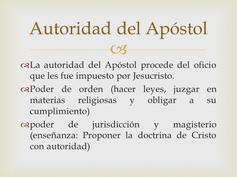 Autoridad del ApóstolLa autoridad del Apóstol procede del oficio que les fue impuesto por Jesucristo.
