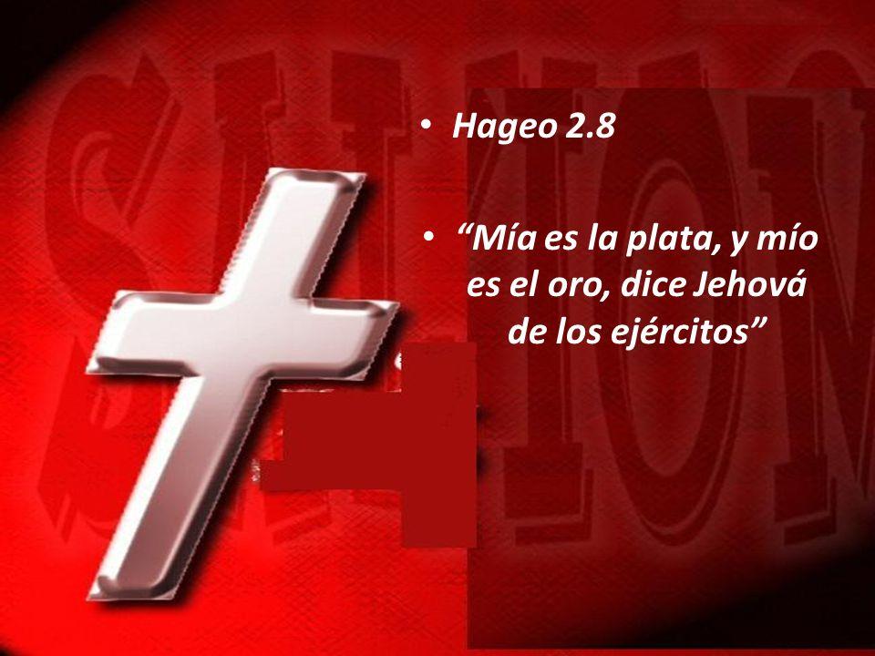 Mía es la plata, y mío es el oro, dice Jehová de los ejércitos