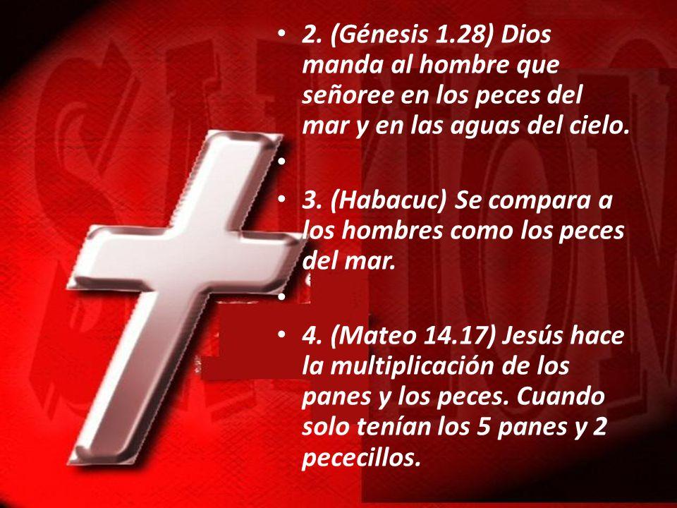 2. (Génesis 1.28) Dios manda al hombre que señoree en los peces del mar y en las aguas del cielo.