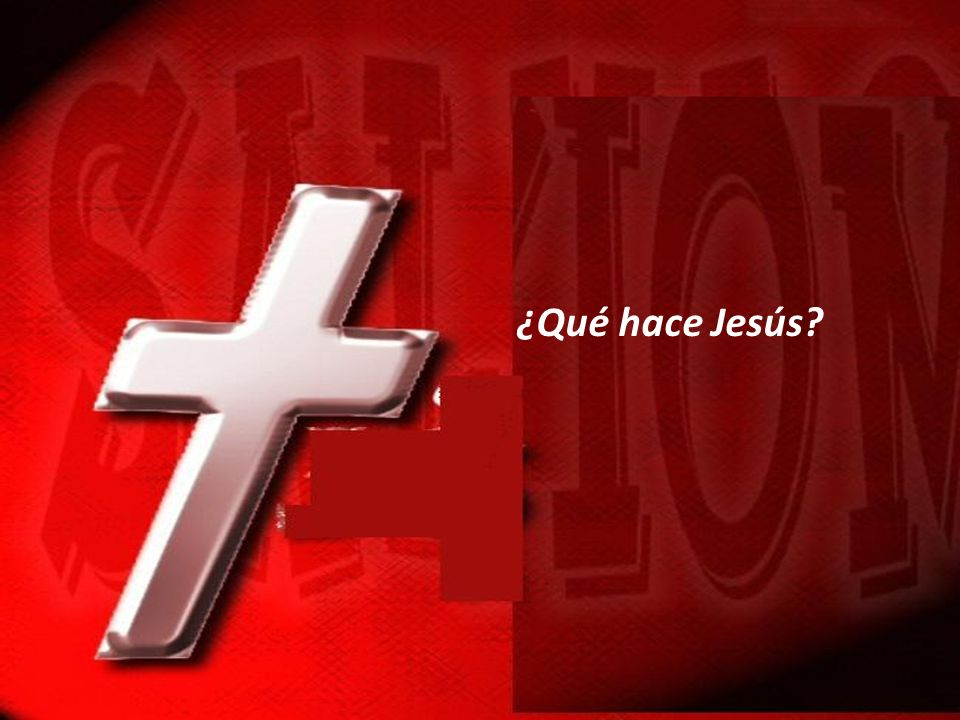 ¿Qué hace Jesús