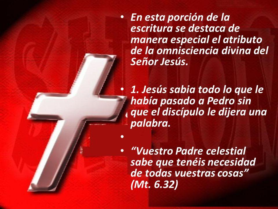 En esta porción de la escritura se destaca de manera especial el atributo de la omnisciencia divina del Señor Jesús.