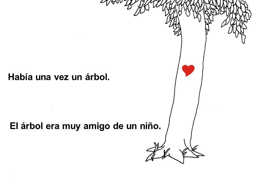 Había una vez un árbol. El árbol era muy amigo de un niño.