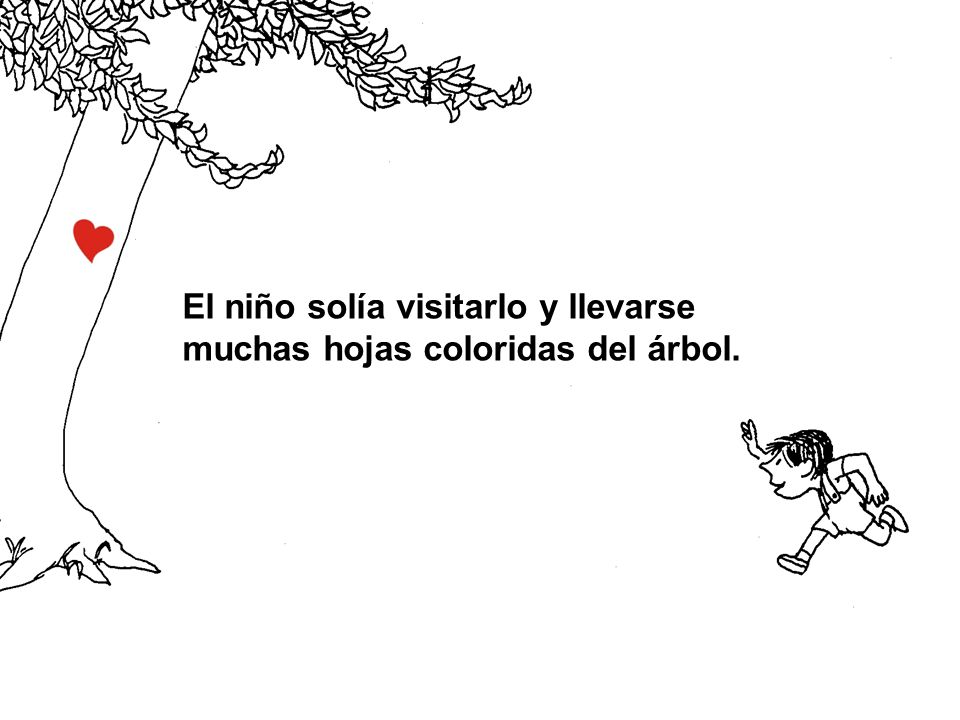 El niño solía visitarlo y llevarse muchas hojas coloridas del árbol.