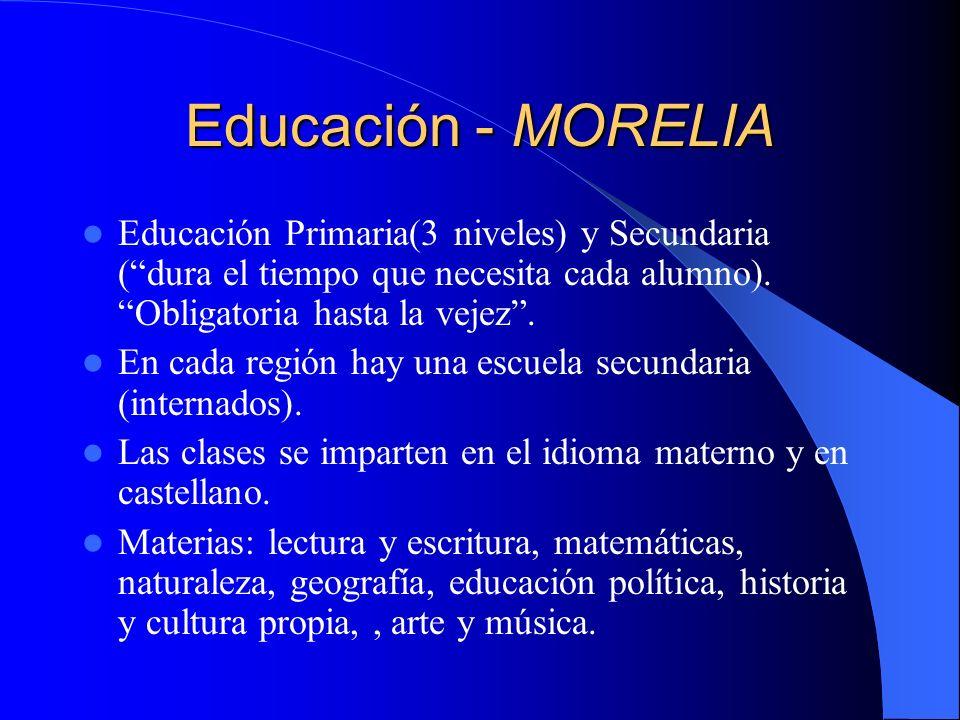 Educación - MORELIA Educación Primaria(3 niveles) y Secundaria ( dura el tiempo que necesita cada alumno). Obligatoria hasta la vejez .