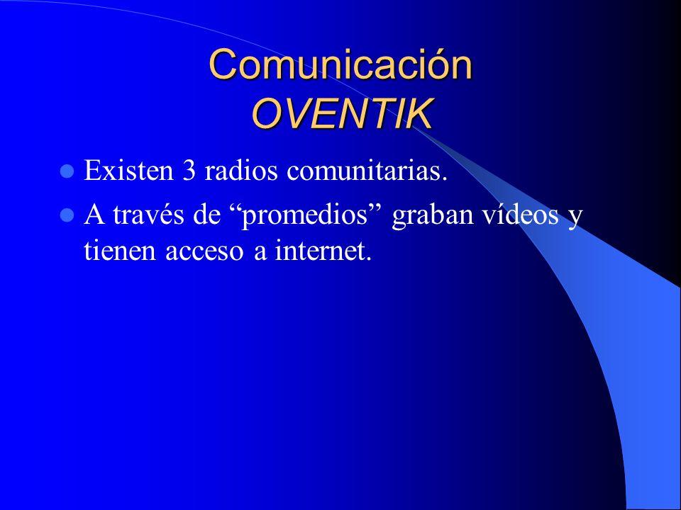 Comunicación OVENTIK Existen 3 radios comunitarias.