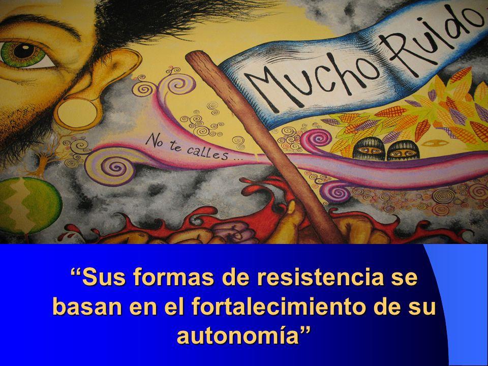 Sus formas de resistencia se basan en el fortalecimiento de su autonomía