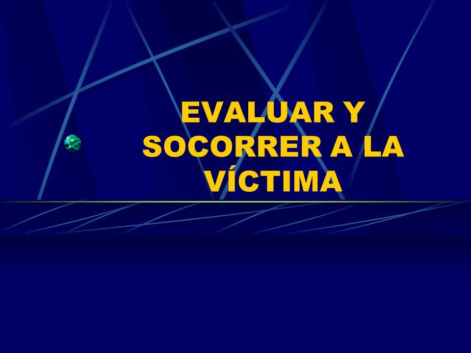 EVALUAR Y SOCORRER A LA VÍCTIMA