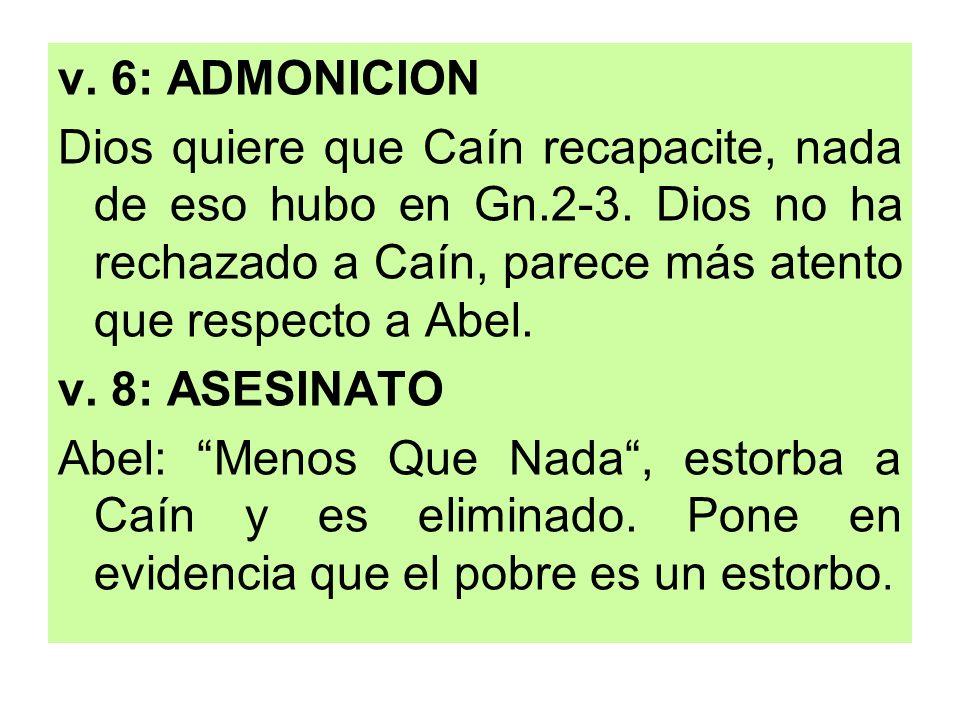 v. 6: ADMONICIONDios quiere que Caín recapacite, nada de eso hubo en Gn.2-3. Dios no ha rechazado a Caín, parece más atento que respecto a Abel.