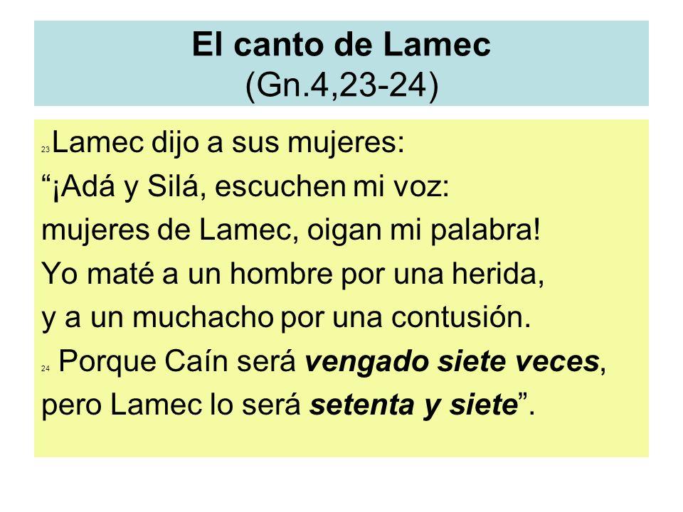 El canto de Lamec (Gn.4,23-24) ¡Adá y Silá, escuchen mi voz: