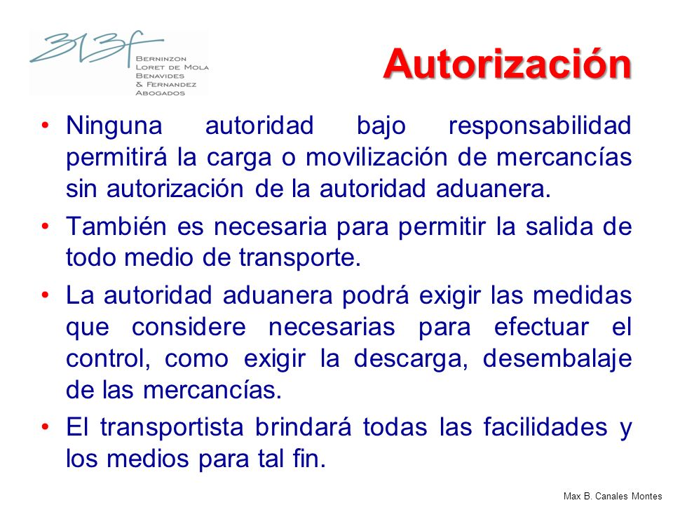 Autorización Ninguna autoridad bajo responsabilidad permitirá la carga o movilización de mercancías sin autorización de la autoridad aduanera.