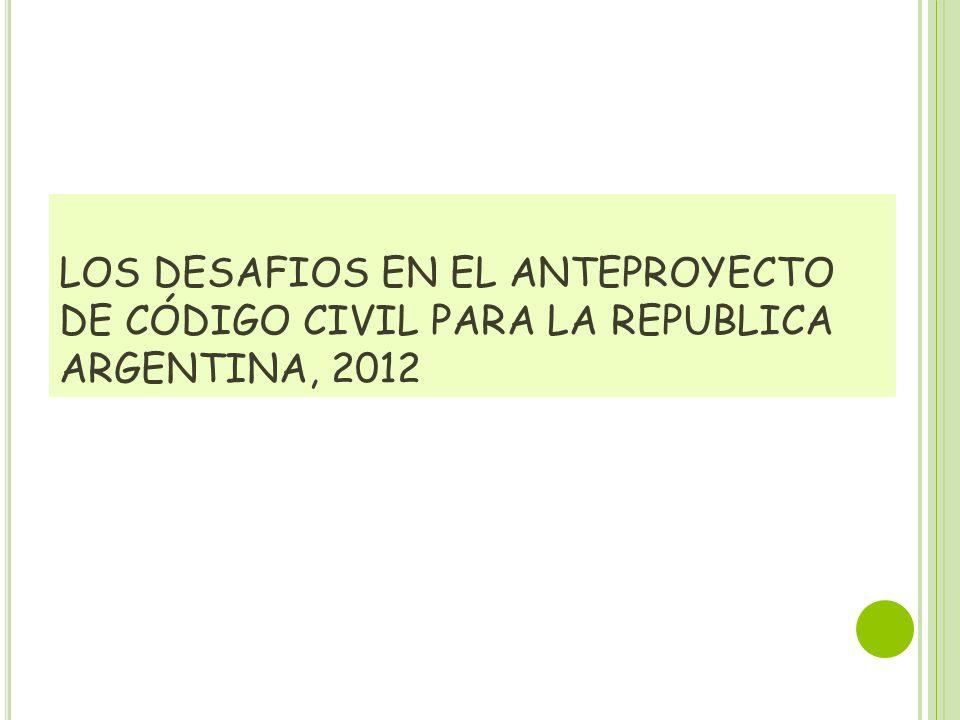 LOS DESAFIOS EN EL ANTEPROYECTO DE CÓDIGO CIVIL PARA LA REPUBLICA ARGENTINA, 2012